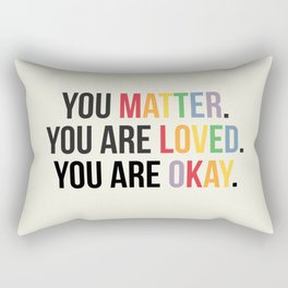 You matter. You are love. You are okay. - Pride Poster Rectangular Pillow