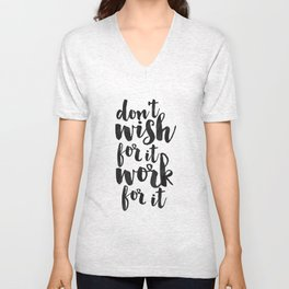 don't wish for it work for it, office wall art, office sign,home office desk,quote prints,motivation Unisex V-Neck