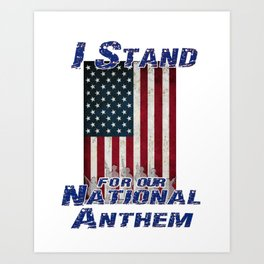 I Stand for the National Anthem Art Print