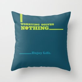 Worrying Solves Nothing. Enjoy Life. Throw Pillow
