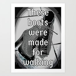 These boots were made for walking Art Print