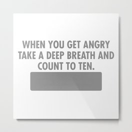 When You Get Angry Take A Deep Breath And Count To Ten Metal Print