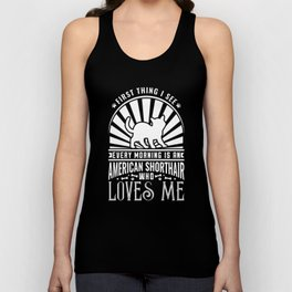 The First Thing I see Every Morning Is An American Shorthair Who Loves Me Unisex Tank Top