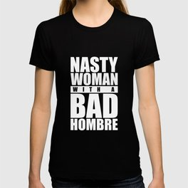 Nasty Woman with a Bad Hombre - dark T-shirt