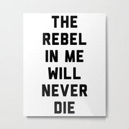 The rebel in me will never die Metal Print