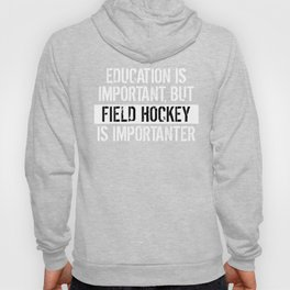 Education Is Important But Field Hockey Is Importanter Hoody