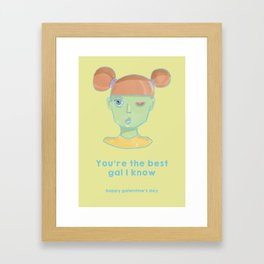 Galentine's Day-You're the best gal I know Framed Art Print