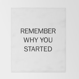 REMEMBER WHY YOU STARTED Throw Blanket