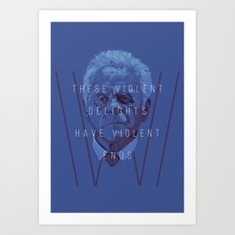 These Violent Delights Art Print