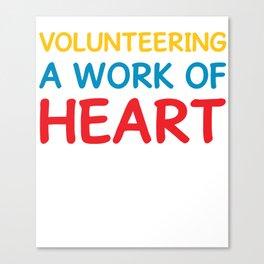 Volunteering A Work of Heart Helping Volunteerism T-Shirt Canvas Print