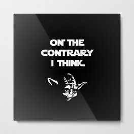 On the contrary I think Yoda Black Metal Print