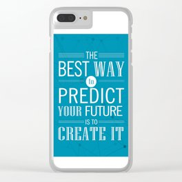 The best way to predict your future is to create it Inspirational Quote Design Clear iPhone Case
