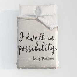 I dwell in possibility. Emily Dickinson Comforters