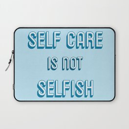 SELF CARE IS NOT SELFISH Laptop Sleeve