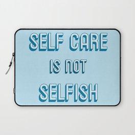 SELF CARE IS NOT SELFISH Laptop Sleeve