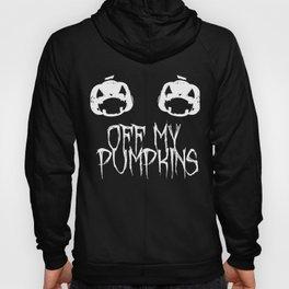 Off my pumpkins! Hoody