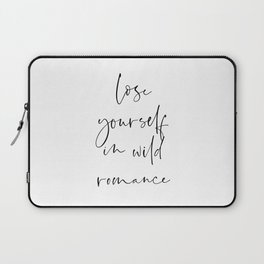 Lose yourself in wild Romance | Typography art | Beautiful quote wall art minimalistic Laptop Sleeve