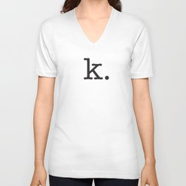 k. • text you don't want • typography • for the pessimist • passive aggressive Unisex V-Neck