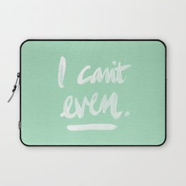 I Can't Even – Mint Green Laptop Sleeve