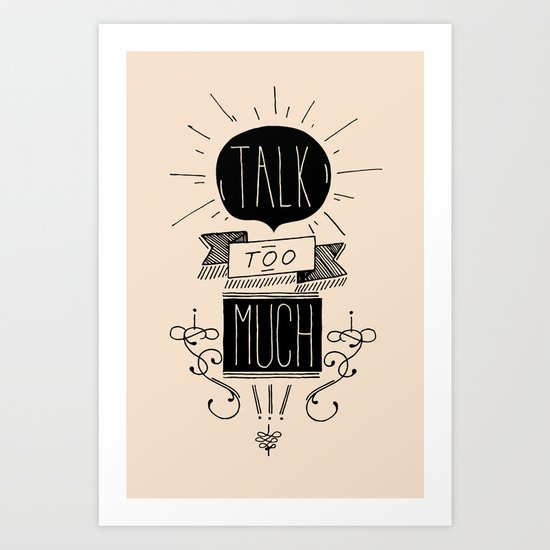 Talk too much Art Print