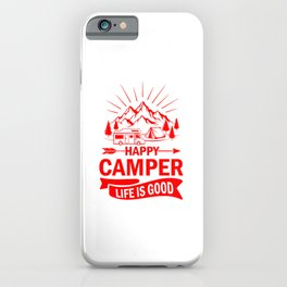 Happy Camper Life Is Good re iPhone Case