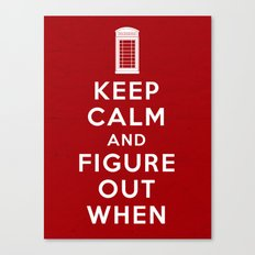 Keep Calm and Figure Out When Canvas Print
