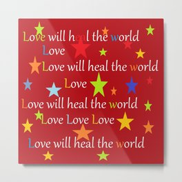 Love will heal the world Metal Print