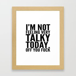 I'm Not Feeling Very Talky Today Off You Fuck Framed Art Print