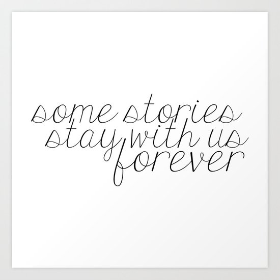 Some Stories Stay With Us Forever Art Print