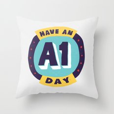 Have an A1 Day Throw Pillow