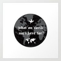 What On Earth  Am I Here For? : Vol.2 Art Print