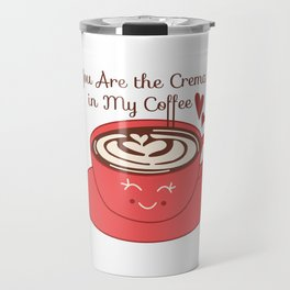You Are the Crema in My Coffee Travel Mug