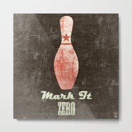 Mark It Zero - Bowling Pin - Big Lebowski Quote Metal Print