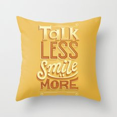 Talk Less Smile More Throw Pillow