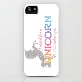 I asked for a Unicorn... iPhone Case