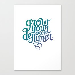 Grow Your Own Designer Canvas Print