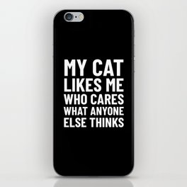 My Cat Likes Me Who Cares What Anyone Else Thinks (Black) iPhone Skin