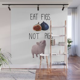 Eat Figs not Pigs Wall Mural