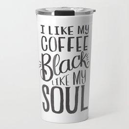 I LIKE MY COFFEE BLACK LIKE MY SOUL Travel Mug