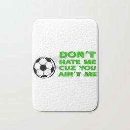 Don't Hate Me Cuz You Ain't Me Soccer Bath Mat
