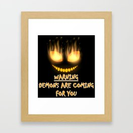 DEMONS ARE COMING FOR YOU Framed Art Print