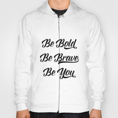 Be bold, be brave, be you Hoody