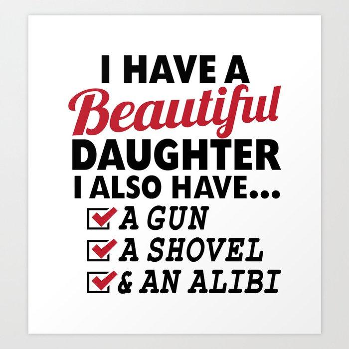 Citation de gun pour sourire  - Page 2 I-have-a-beautiful-daughter-i-also-have-a-gun-a-shovel-and-an-alibi-prints