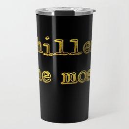 Chillen The Most Travel Mug
