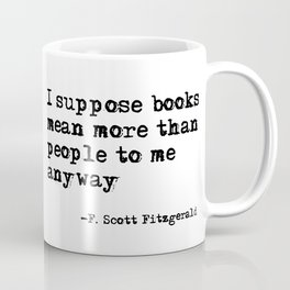 Books mean more than people to me - F. Scott Fitzgerald quote Coffee Mug