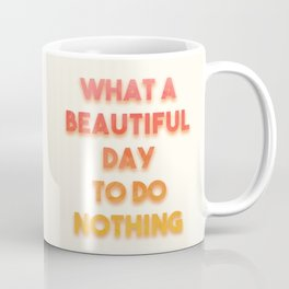 What A Beautiful Day To Do Nothing Coffee Mug