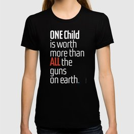 ONE child is worth more than ALL the guns on earth T-shirt