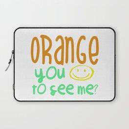 Orange You Happy To See Me? Laptop Sleeve