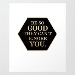 Be So Good Art Print