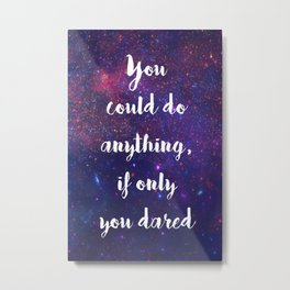 You Could Do Anything Metal Print